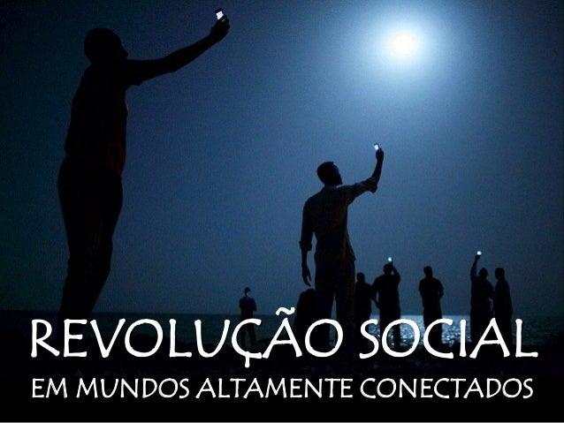 REVOLUÇÃO SOCIAL EM MUNDOS ALTAMENTE CONECTADOS