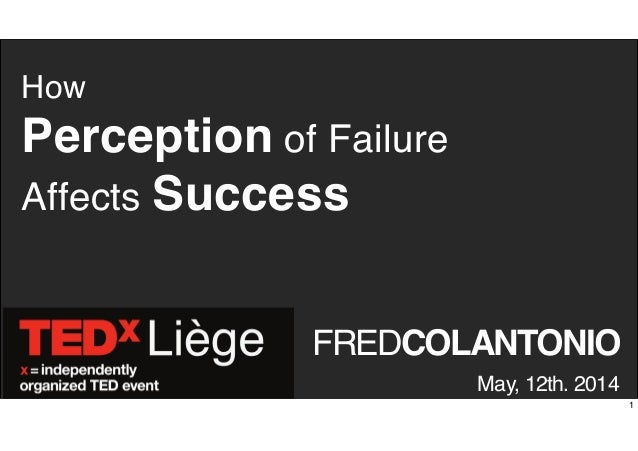FREDCOLANTONIO How Perception of Failure Affects Success May, 12th. 2014 1