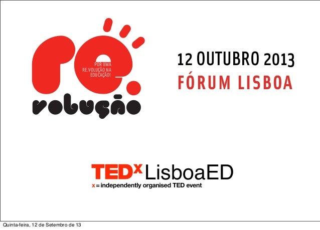 LisboaED 12 OUTUBRO 2013 FÓRUM LISBOA POR UMA RE.VOLUÇÃO NA EDUCAÇÃO! Quinta-feira, 12 de Setembro de 13