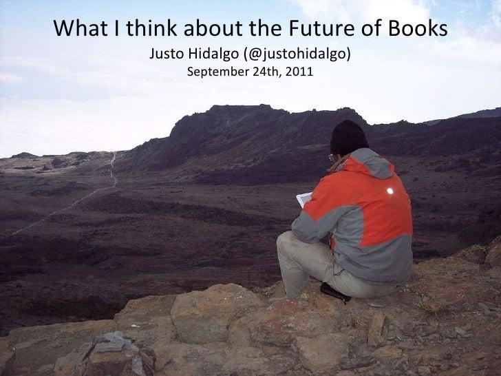 What I thinkabouttheFuture of BooksJusto Hidalgo (@justohidalgo)September 24th, 2011<br />
