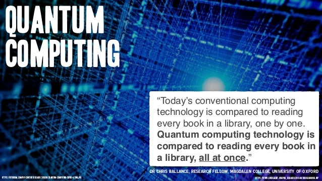 """Quantum Computing """"Today's conventional computing technology is compared to reading every book in a library, one by one. Q..."""