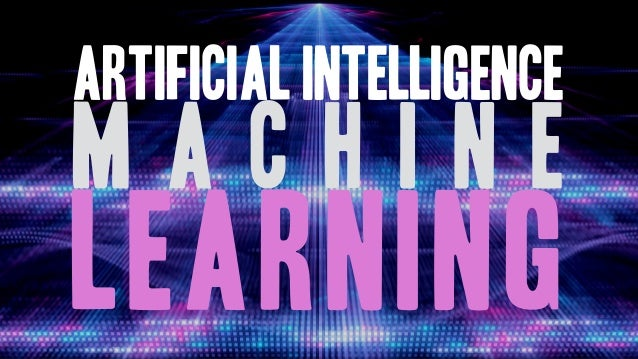 Artificial Intelligence m a c h i n e learning