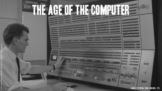 IBM System/360 Model 75 The Age of the computer http://www.chilton-computing.org.uk/gallery/harwell/orig/h50845.jpg