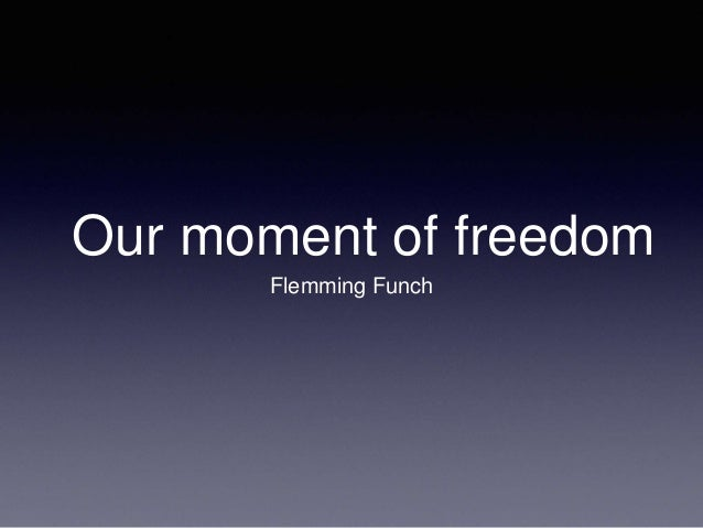 Our moment of freedom  Flemming Funch