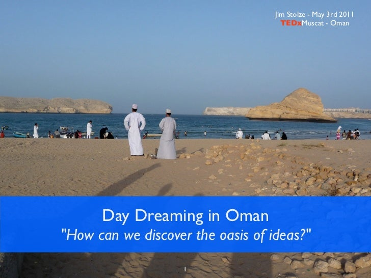 """Jim Stolze - May 3rd 2011                                     TEDxMuscat - Oman      Day Dreaming in Oman""""How can we disco..."""