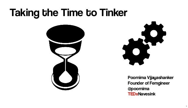 Taking the Time to Tinker Poornima Vijayashanker Founder of Femgineer @poornima TEDxNavesink 1