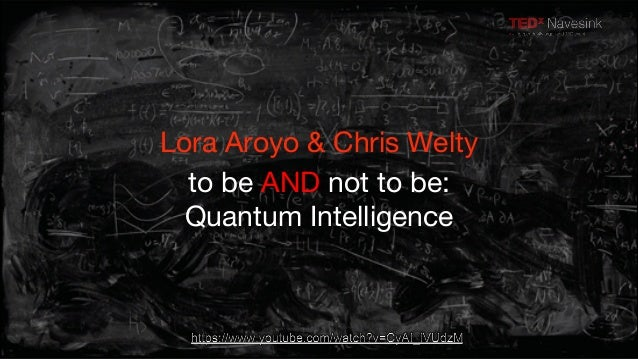 Lora Aroyo & Chris Welty  to be AND not to be:  Quantum Intelligence
