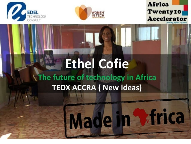 Ethel Cofie The future of technology in Africa TEDX ACCRA ( New ideas)