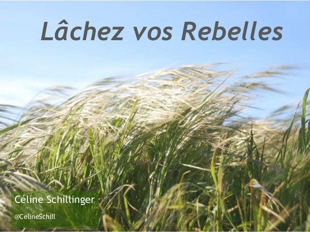 Lâchez vos Rebelles  Céline Schillinger @CelineSchill