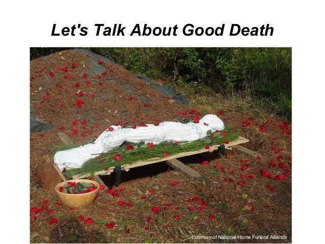 Let's Talk About Good Death Courtesy of National Home Funeral Alliance