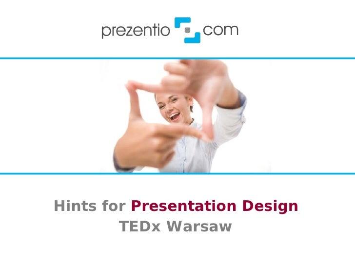 Hints for Presentation DesignTEDx Warsaw<br />