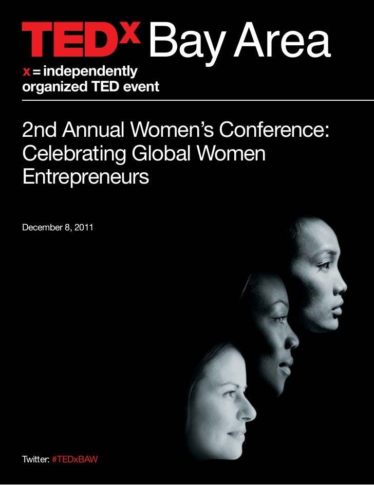 Bay Area2nd Annual Women's Conference:Celebrating Global WomenEntrepreneursDecember 8, 2011Twitter: #TEDxBAW
