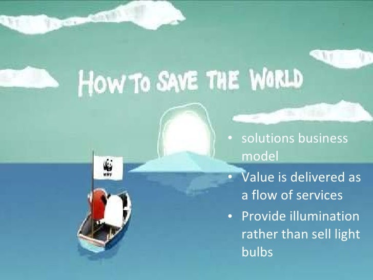 Go 'open' to save the world  <ul><li>solutions business model </li></ul><ul><li>Value is delivered as a flow of services <...