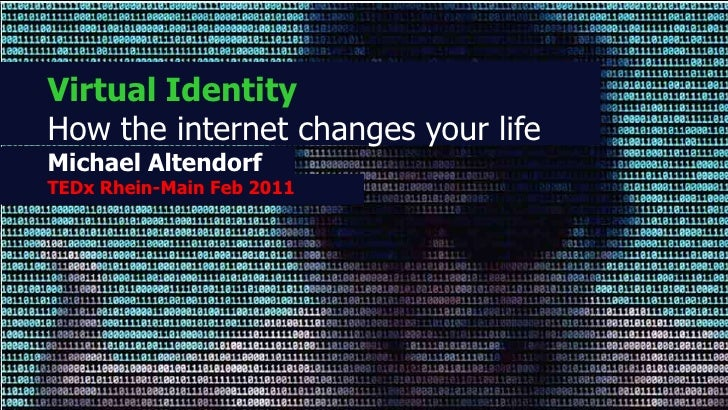Virtual Identity<br />How the internet changes your life<br />Michael Altendorf<br />TEDx Rhein-Main Spring 2011<br />