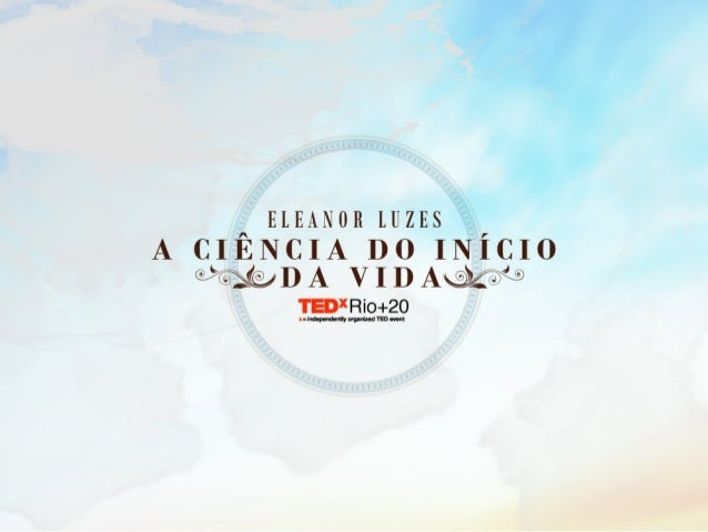 TEDxRio+20 - Eleanor Luzes - A ciência do início da vida