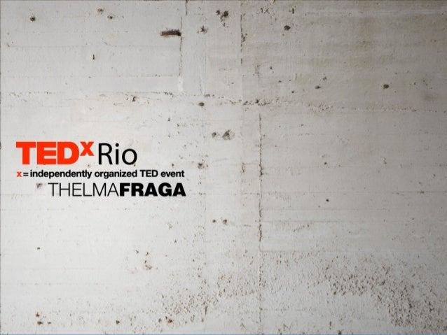 TEDxRio - Thelma Fraga