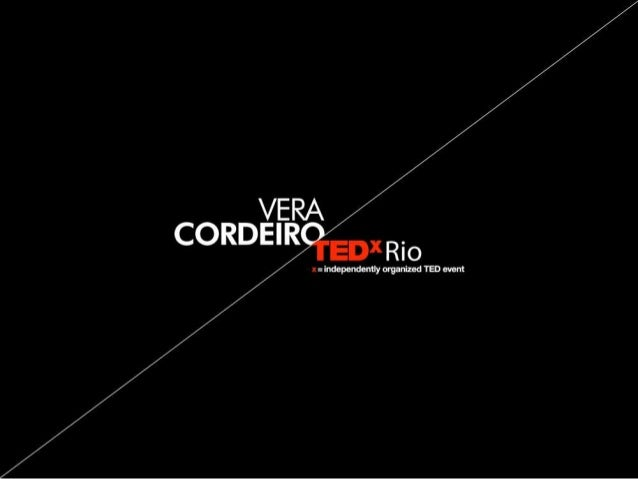 TEDxRio - Vera Cordeiro