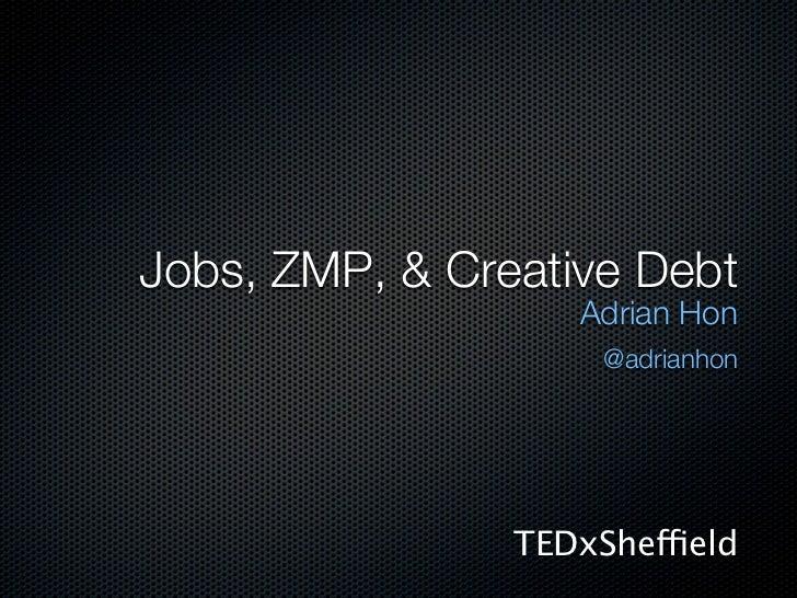 Jobs, ZMP, & Creative Debt                   Adrian Hon                     @adrianhon                TEDxSheffield