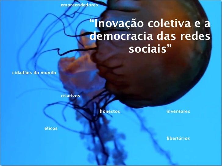 """empreendedores                                 """"Inovação coletiva e a                                 democracia das redes..."""