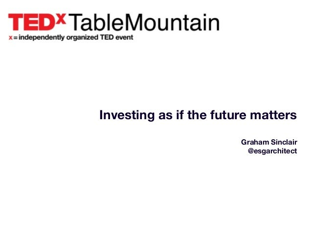 Investing as if the future matters Graham Sinclair @esgarchitect