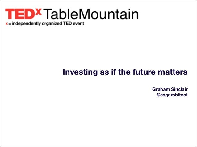 Investing as if the future matters ! Graham Sinclair @esgarchitect !