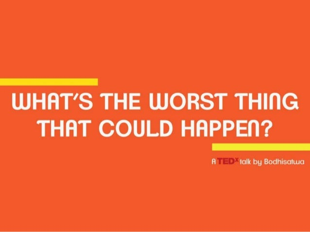 What's the worst thing that could happen - A TEDx talk