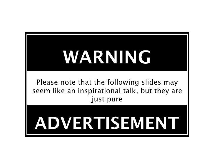 WARNING  Please note that the following slides may seem like an inspirational talk, but they are                  just pur...
