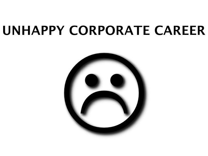 UNHAPPY CORPORATE CAREER           