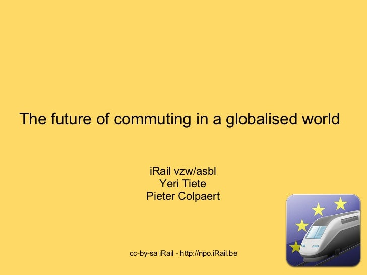 The future of commuting in a globalised world                    iRail vzw/asbl                       Yeri Tiete          ...