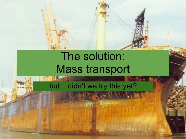 The solution:  Mass transportbut... didnt we try this yet?