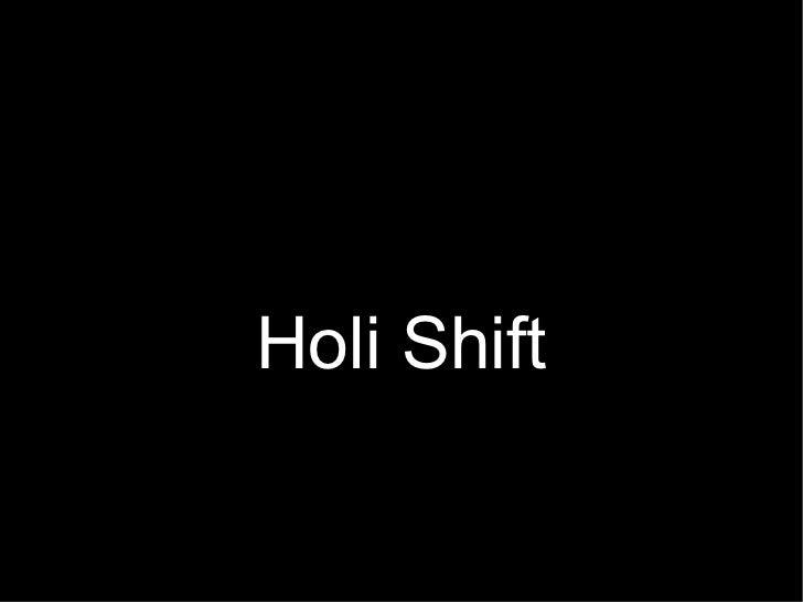 Holi Shift