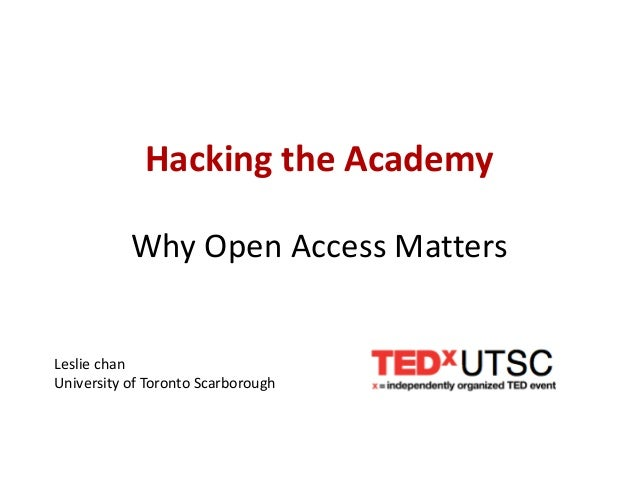 Hacking the Academy           Why Open Access MattersLeslie chanUniversity of Toronto Scarborough