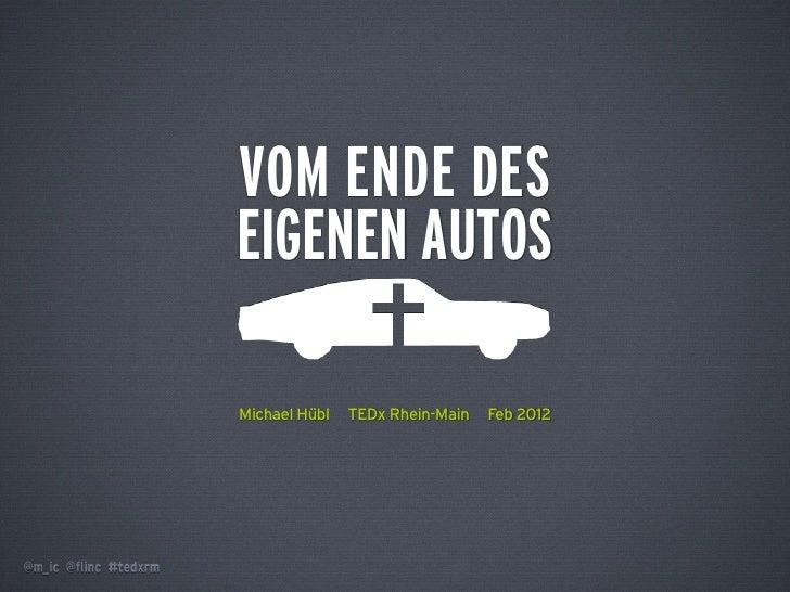 VOM ENDE DESEIGENEN AUTOSMichael Hübl   TEDx Rhein-Main   Feb 2012