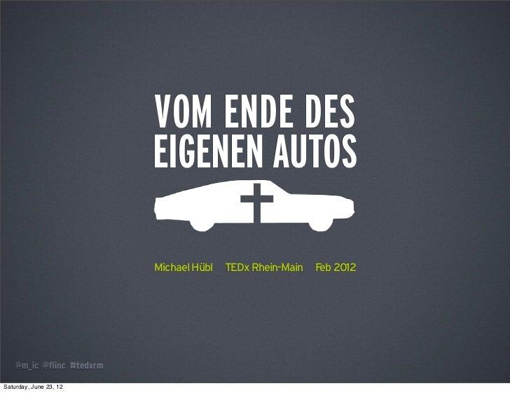 VOM ENDE DES                        EIGENEN AUTOS                        Michael Hübl   TEDx Rhein-Main   Feb 2012Saturday...