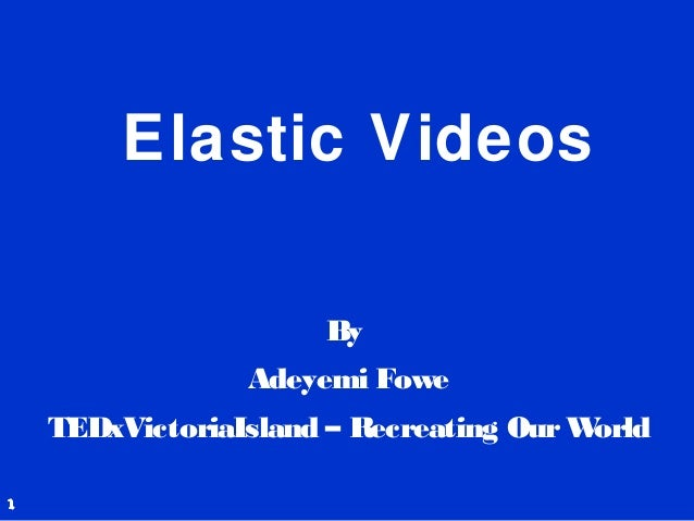 Elastic Videos By Adeyemi Fowe TEDxVictoriaIsland – Recreating OurWorld 1