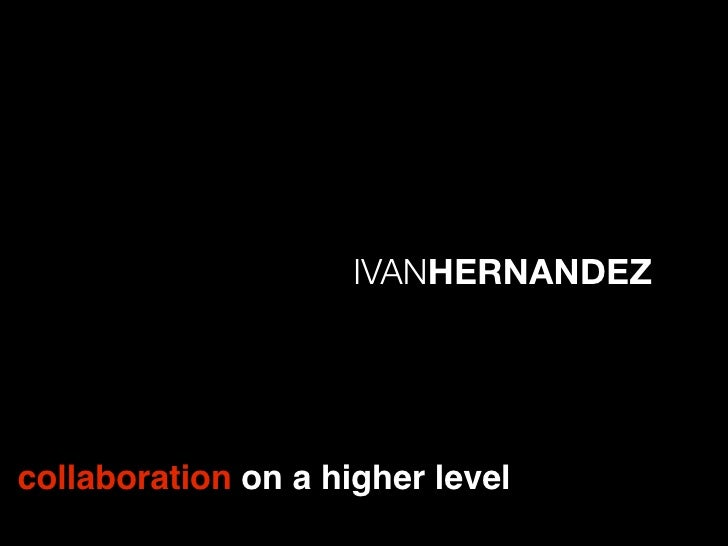 IVANHERNANDEZ     collaboration on a higher level