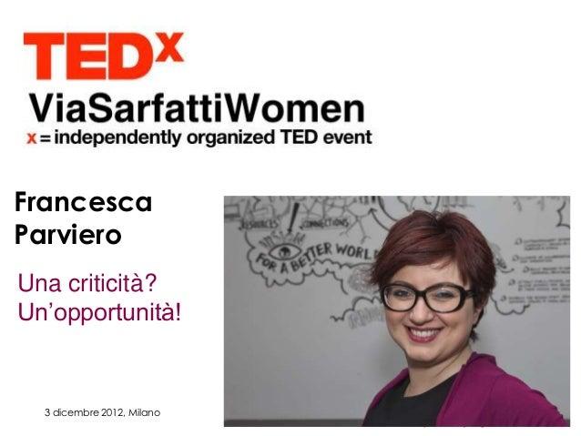 FrancescaParvieroUna criticità?Un'opportunità!  3 dicembre 2012, Milano
