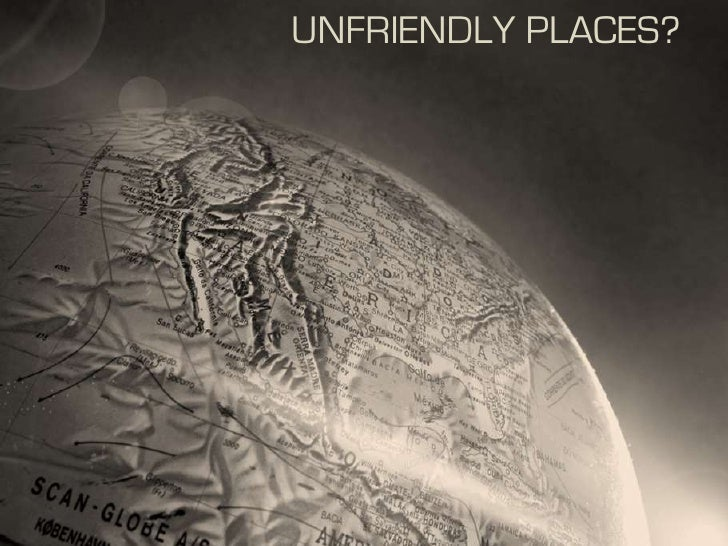 UNFRIENDLY PLACES?