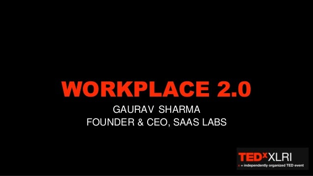 WORKPLACE 2.0 GAURAV SHARMA FOUNDER & CEO, SAAS LABS