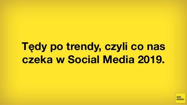 Tędy po trendy, czyli co nas czeka w Social Media 2019.