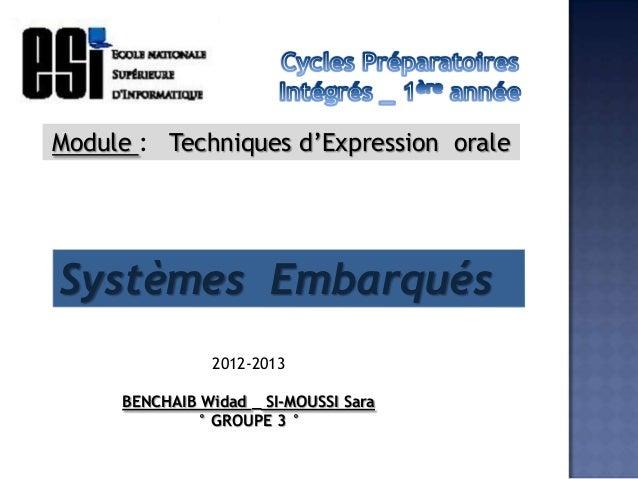 Module : Techniques d'Expression oraleSystèmes Embarqués                2012-2013     BENCHAIB Widad _ SI-MOUSSI Sara     ...