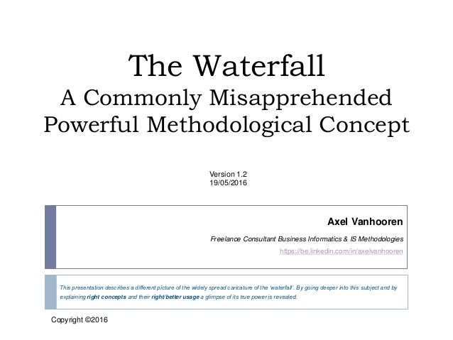 The Waterfall A Commonly Misapprehended Powerful Methodological Concept This presentation describes a different picture of...