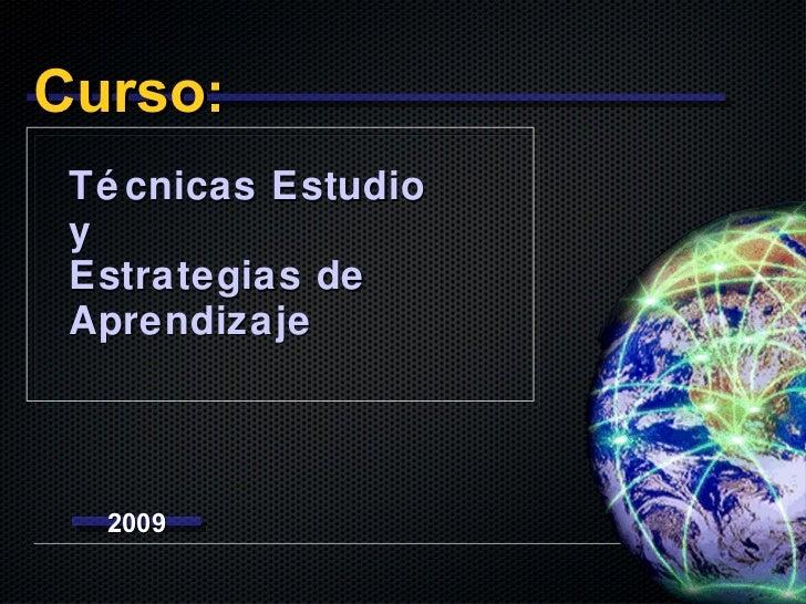 Curso : Técnicas Estudio y Estrategias de Aprendizaje 2009