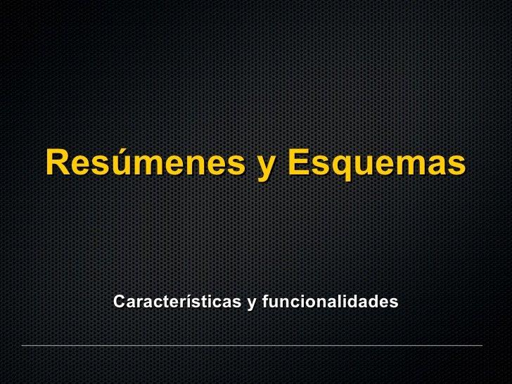 Resúmenes y Esquemas <ul><li>Características y funcionalidades </li></ul>