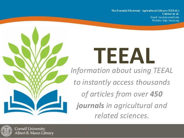 TEEALInformation	about	using	TEEAL	 to	instantly	access	thousands	 of	articles	from	over	450	 journals	in	agricultural	and...