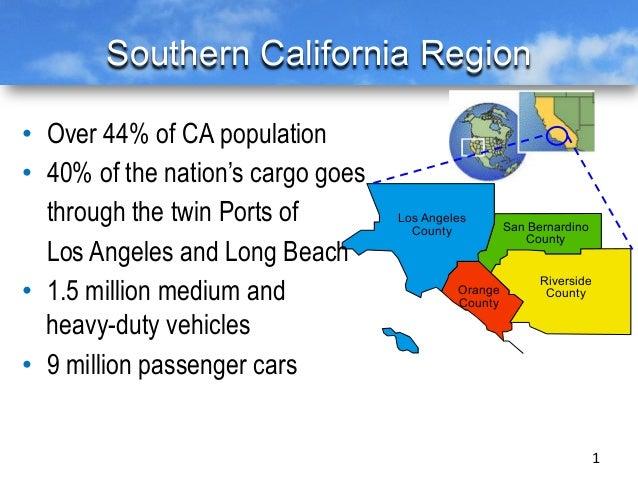 Southern California Region 1   Los Angeles County Orange County Riverside County San Bernardino County • Over 44% of CA...
