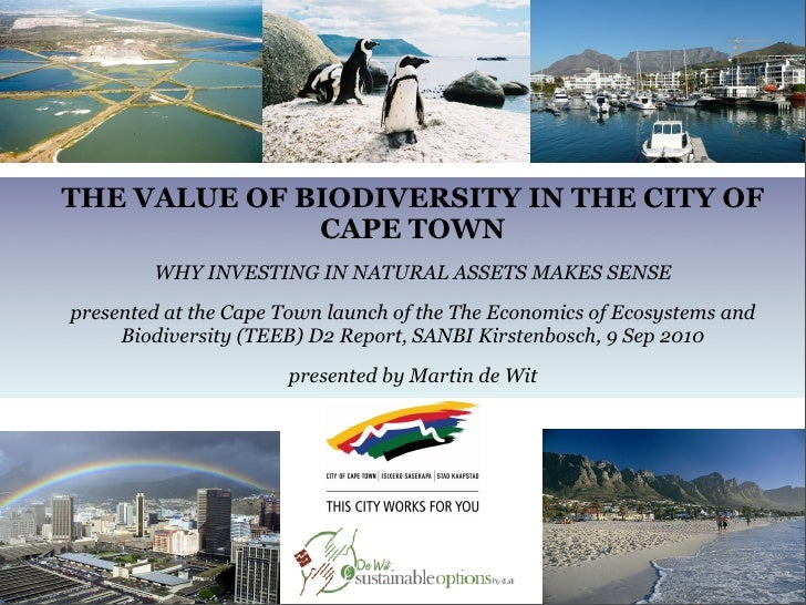 THE VALUE OF BIODIVERSITY IN THE CITY OF               CAPE TOWN         WHY INVESTING IN NATURAL ASSETS MAKES SENSE prese...