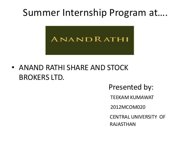 Summer Internship Program at….  • ANAND RATHI SHARE AND STOCK BROKERS LTD. Presented by: TEEKAM KUMAWAT 2012MCOM020  CENTR...