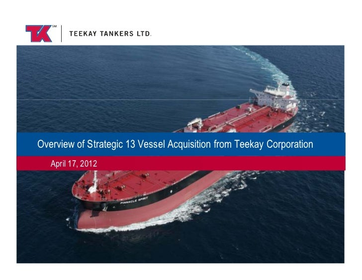 Overview of Strategic 13 Vessel Acquisition from Teekay Corporation   April 17, 2012                                  1