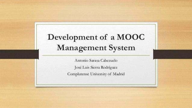 Development of a MOOC  Management System  Antonio Sarasa Cabezuelo  José Luis Sierra Rodríguez  Complutense University of ...